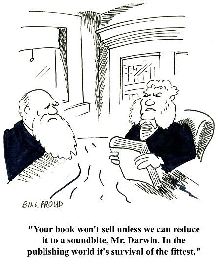 """Your book won't sell unless we can reduce it to a soundbite, Mr. Darwin. In the publishing world it's survival of the fittest."""