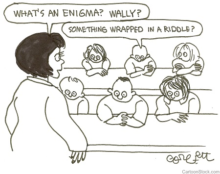 """What's an enigma? Wally?"" ""Something wrapped in a riddle?"""