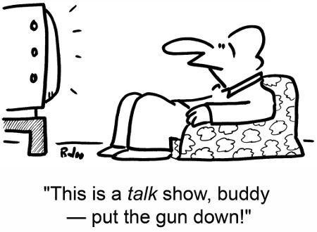"""This is a talk show, buddy—put the gun down!"""