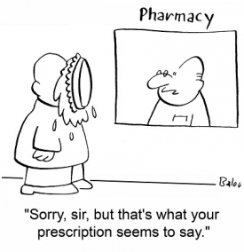 """Sorry, sir, but that's what your prescription seems to say."""